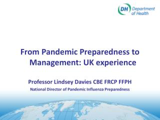 From Pandemic Preparedness to Management: UK experience Professor Lindsey Davies CBE FRCP FFPH