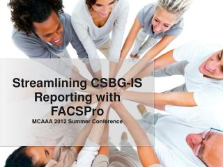 Streamlining CSBG-IS Reporting with FACSPro MCAAA 2012 Summer Conference