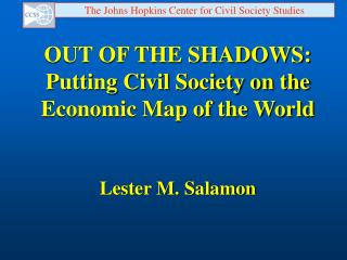 OUT OF THE SHADOWS: Putting Civil Society on the Economic Map of the World Lester M. Salamon