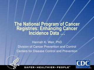 The National Program of Cancer Registries: Enhancing Cancer Incidence Data  …