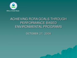 ACHIEVING RCRA GOALS THROUGH PERFORMANCE BASED ENVIRONMENTAL PROGRAMS