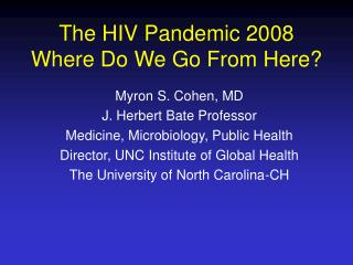 The HIV Pandemic 2008 Where Do We Go From Here?