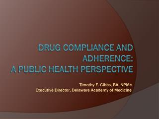 Drug Compliance and adherence:   A Public Health Perspective