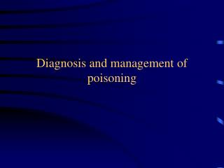 Diagnosis and management of poisoning