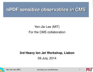 Yen-Jie Lee (MIT) For the CMS collaboration 3rd Heavy Ion Jet Workshop, Lisbon 09 July, 2014
