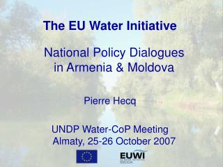 The EU Water Initiative National Policy Dialogues  in Armenia & Moldova Pierre Hecq