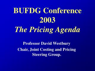 BUFDG Conference 2003 The Pricing Agenda