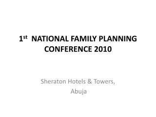 1 st   NATIONAL  FAMILY PLANNING CONFERENCE 2010