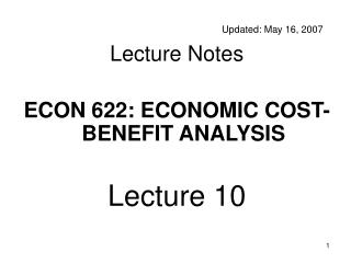 Updated: May 16, 2007 Lecture Notes ECON 622: ECONOMIC COST-BENEFIT ANALYSIS Lecture 10