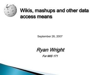 Wikis, mashups and other data access means