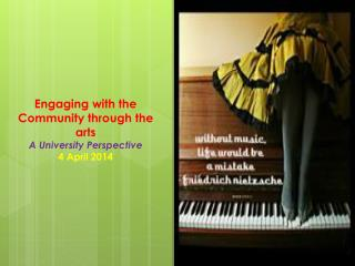 Engaging with the Community through the arts A University Perspective 4 April 2014