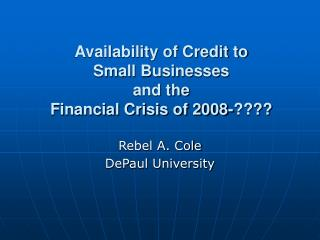 Availability of Credit to  Small Businesses  and the  Financial Crisis of 2008-????