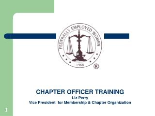 CHAPTER OFFICER TRAINING Liz Perry  Vice President  for Membership & Chapter Organization