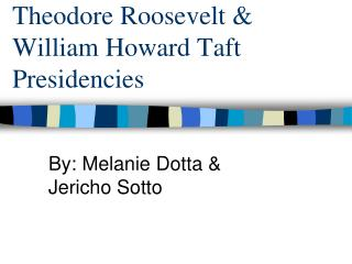 Theodore Roosevelt & William Howard Taft Presidencies