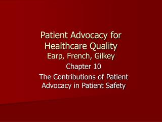 Patient Advocacy for  Healthcare Quality Earp, French, Gilkey
