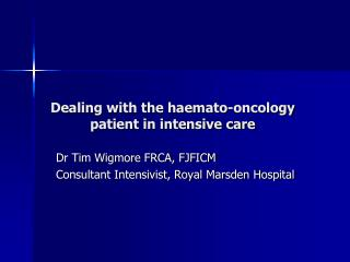 Dealing with the haemato-oncology patient in intensive care