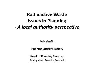 Radioactive Waste  Issues in Planning  - A local authority perspective