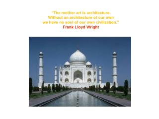 """The mother art is architecture.  Without an architecture of our own"