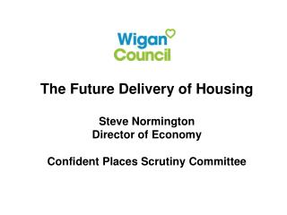 The Future Delivery of Housing Steve Normington Director of Economy