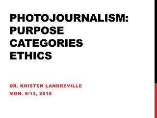 PhotoJournalism : Purpose Categories Ethics
