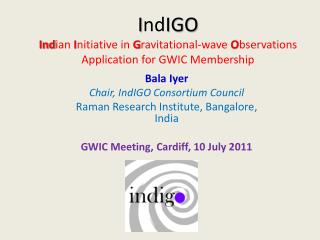 Bala Iyer Chair,  IndIGO  Consortium Council Raman Research Institute, Bangalore , India
