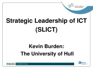 Strategic Leadership of ICT (SLICT) Kevin Burden:  The University of Hull