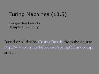 Turing Machines (13.5) Longin Jan Latecki Temple University