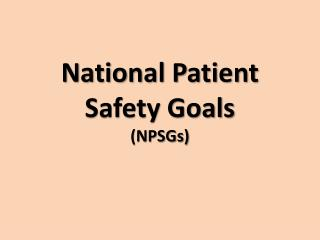 National Patient Safety Goals (NPSGs)