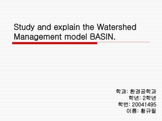 Study and explain the Watershed Management model BASIN.