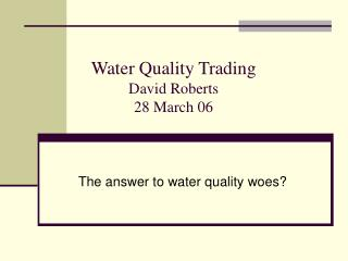Water Quality Trading David Roberts 28 March 06