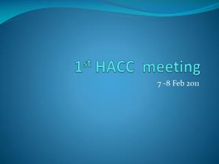1 st  HACC  meeting