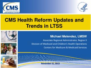 CMS Health Reform Updates and Trends in LTSS