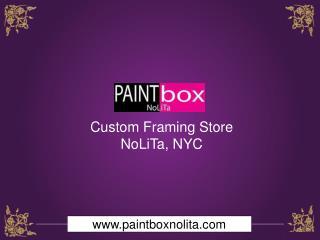 Custom Framing Services Nolita, NYC – Paint Box Nolita