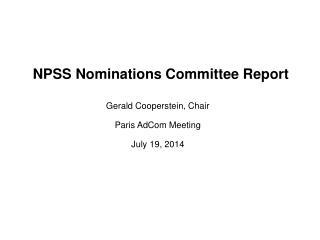 NPSS Nominations Committee Report  Gerald Cooperstein, Chair Paris AdCom Meeting  July 19, 2014