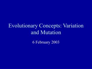 Evolutionary Concepts: Variation and Mutation