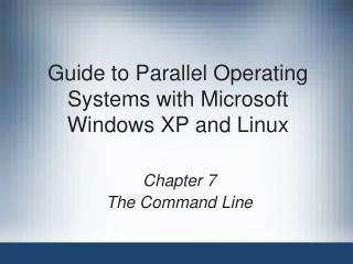 Guide to Parallel Operating Systems with Microsoft Windows XP and Linux