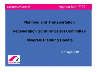 Planning and Transportation Regeneration Scrutiny Select Committee  Minerals Planning Update