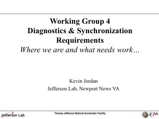 Working Group 4 Diagnostics & Synchronization Requirements Where we are and what needs work…