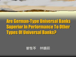 Are German-Type Universal Banks Superior In Performance To Other Types Of Universal Banks?