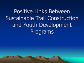 Positive Links Between Sustainable Trail Construction and Youth Development Programs
