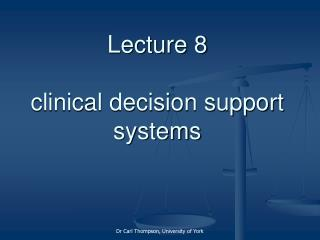Lecture 8  clinical decision support systems