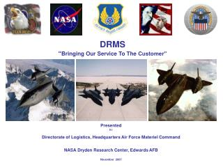 Presented to: Directorate of Logistics, Headquarters Air Force Materiel Command NASA Dryden Research Center, Edwards AFB