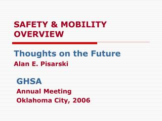 SAFETY & MOBILITY OVERVIEW Thoughts on the Future  Alan E. Pisarski