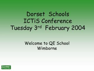 Dorset  Schools  ICTiS Conference  Tuesday 3 rd   February 2004