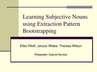 Learning Subjective Nouns using Extraction Pattern Bootstrapping
