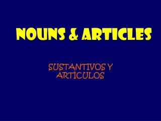 NOUNS & ARTICLES