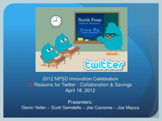 2012 NPSD Innovation Celebration 12  Reasons for Twitter - Collaboration & Savings April 18, 2012