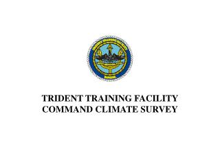 TRIDENT TRAINING FACILITY COMMAND CLIMATE SURVEY