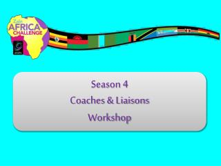 Season 4 Coaches & Liaisons Workshop
