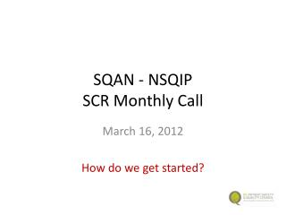 SQAN - NSQIP SCR Monthly Call